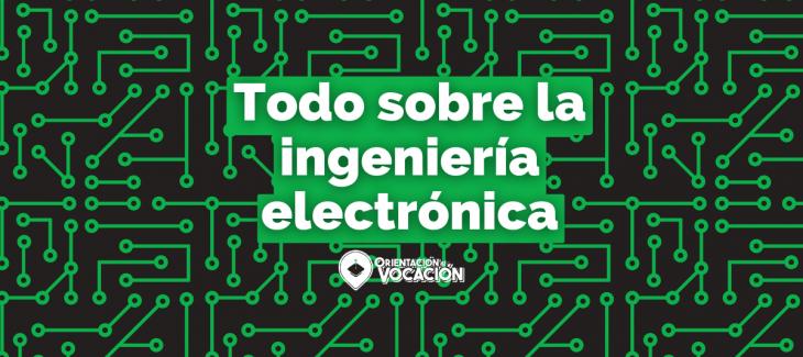 todo sobre estudiar ingenieria electronica campo laboral todo sobre ser ingeniero electronico